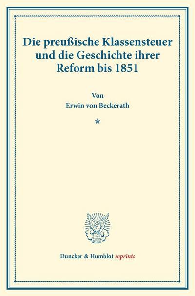 Die preußische Klassensteuer und die Geschichte ihrer Reform bis 1851.