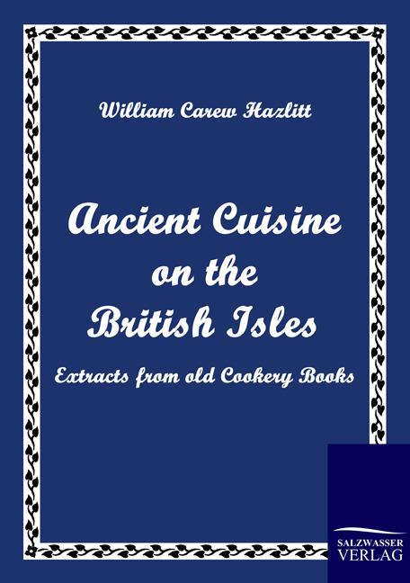 Ancient Cuisine on the British Isles William Carew Hazlitt