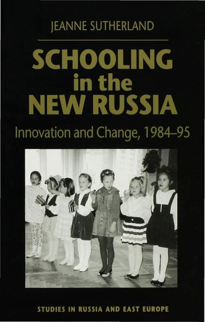 Schooling in New Russia: Innovation and Change, 1984-95