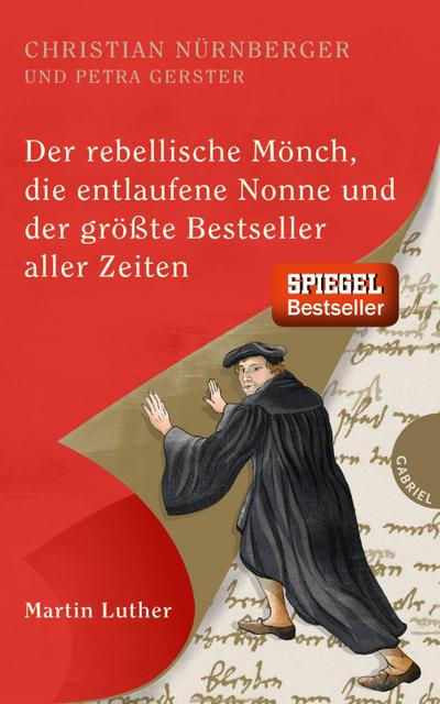 Der rebellische Mönch, die entlaufene Nonne und der größte Bestseller aller Zeiten, Martin Luther