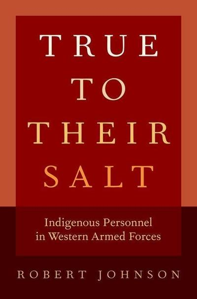True to Their Salt: Indigenous Personnel in Western Armed Forces