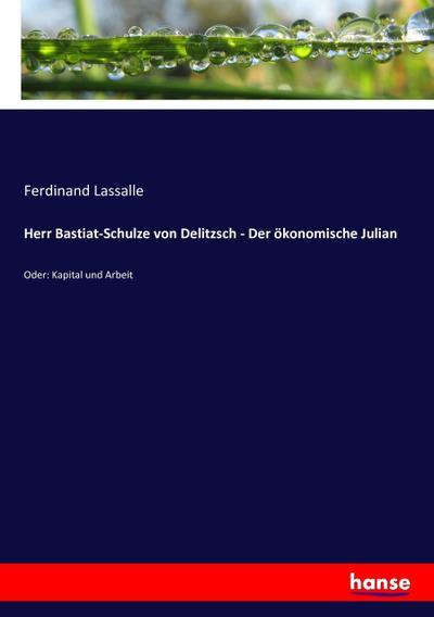 Herr Bastiat-Schulze von Delitzsch - Der ökonomische Julian