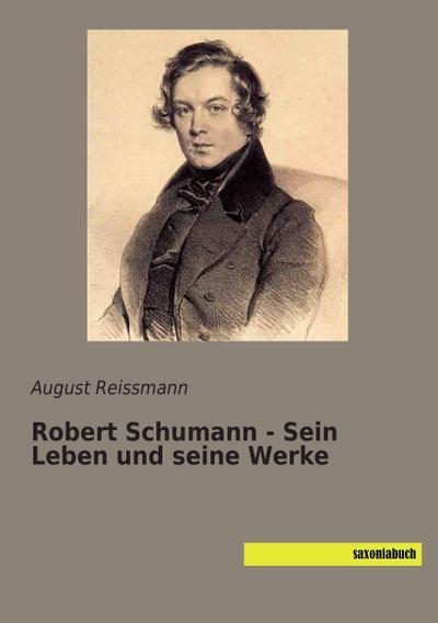Robert Schumann - Sein Leben und seine Werke