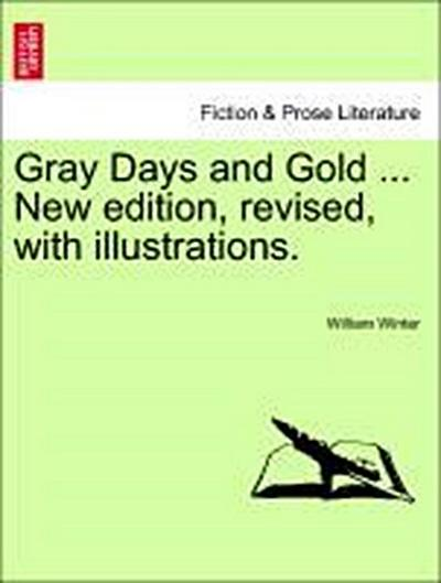 Gray Days and Gold ... New edition, revised, with illustrations.