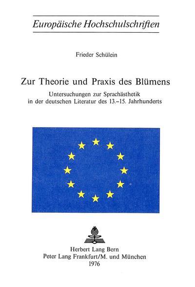 Zur Theorie und Praxis des Blümens: Untersuchungen zur Sprachaesthetik in der Deutschen Literatur des 13.-15. Jahrhunderts