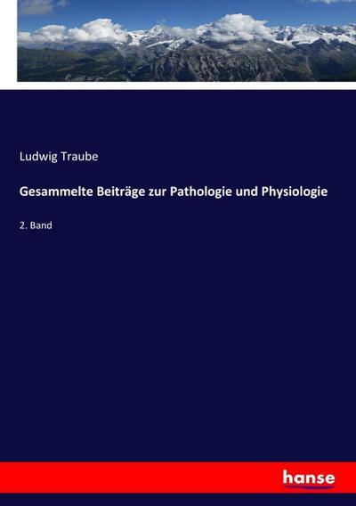 Gesammelte Beiträge zur Pathologie und Physiologie