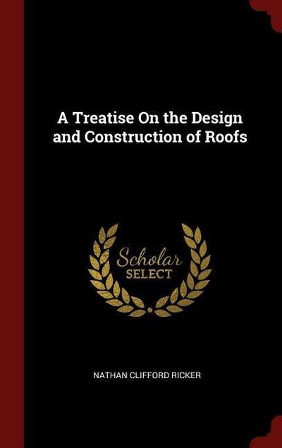 A Treatise on the Design and Construction of Roofs
