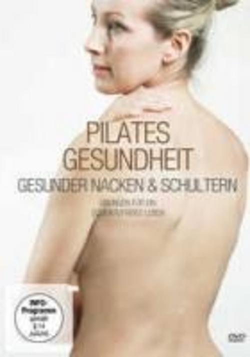 Pilates Gesundheit - Gesunder Nacken und Schultern, Nina Metternich