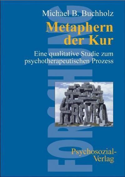 Metaphern der Kur: Eine qualitative Studie zum psychotherapeutischen Prozess