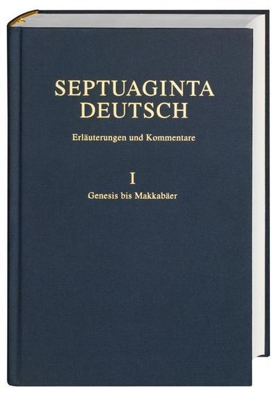Septuaginta Deutsch - Erläuterungen und Kommentare. Band 1: Genesis bis 4. Makkabäer