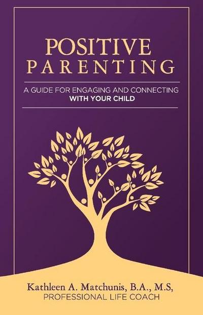 Positive Parenting: A Guide for Engaging and Connecting with Your Child