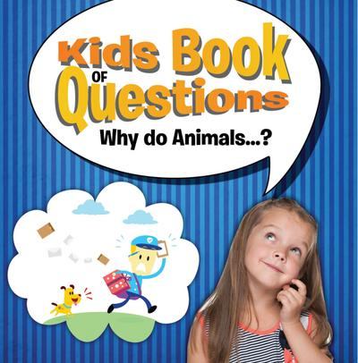 Kids Book of Questions. Why do Animals...?