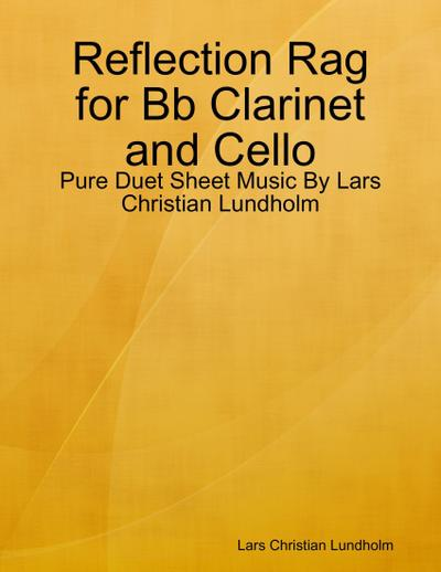 Reflection Rag for Bb Clarinet and Cello - Pure Duet Sheet Music By Lars Christian Lundholm