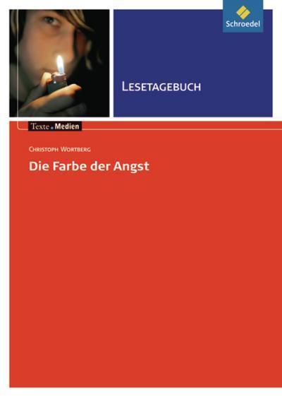 Texte.Medien / Kinder- und Jugendbücher ab Klasse 9: Texte.Medien: Christoph Wortberg: Die Farbe der Angst: Lesetagebuch