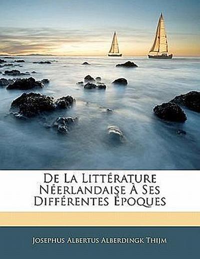 De La Littérature Néerlandaise À Ses Différentes Époques