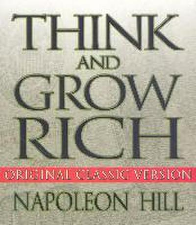 Think and Grow Rich: Original Classic Version