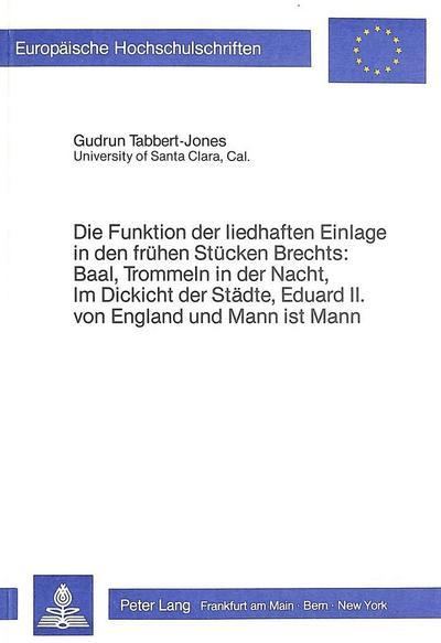 Die Funktion der liedhaften Einlage in den frühen Stücken Brechts: Baal, Trommeln in der Nacht, Im Dickicht der Städte, Eduard II. von England und Mann ist Mann