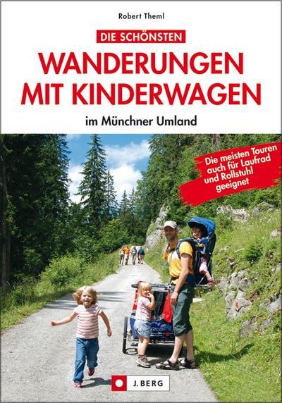 Die schönsten Wanderungen mit Kinderwagen im Münchner Umland   ; J. Berg; Deutsch;  -