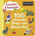 Extradick & federleicht: 100 allererste Dinge vom Bauernhof