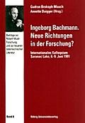 Ingeborg Bachmann: Neue Richtungen in der Forschung? Internationales Kolloquium, Saranac Lake, 6.-9. Juni 1991 (Beiträge zur Robert-Musil-Forschung und zur neueren österreichischen Literatur)