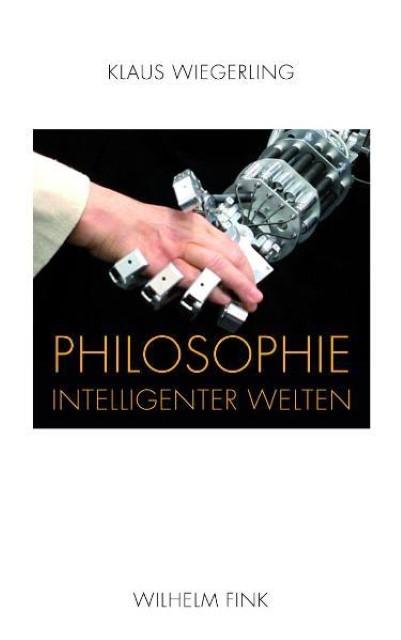 Philosophie intelligenter Welten Klaus Wiegerling