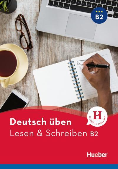 Deutsch üben. Lesen & Schreiben B2
