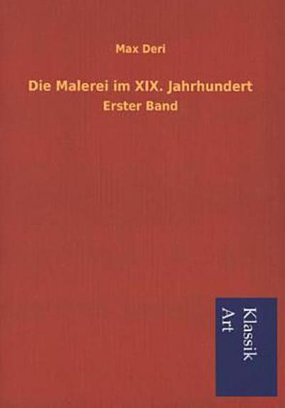 Die Malerei im XIX. Jahrhundert. Bd.1
