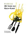 Mit Liebe zur Koch-Kunst: Mit Illustrationen von Georg Baselitz