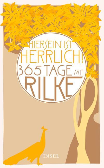 'Hiersein ist herrlich.' 365 Tage mit Rilke