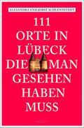 111 Orte in Lübeck, die man gesehen haben mus ...