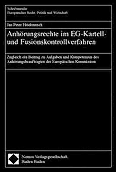 Anhörungsrechte im EG-Kartell- und Fusionskontrollverfahren: Zugleich ein Beitrag zu Aufgaben und Kompetenzen des Anhörungsbeauftragten der Europäischen Kommission