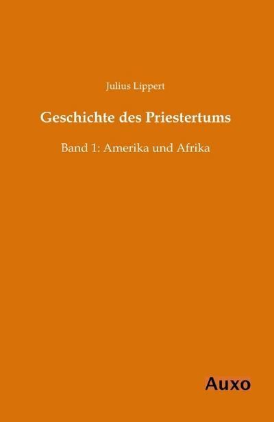 Geschichte des Priestertums Band 1