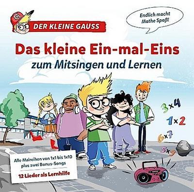 Der Kleine Gauss: Das kleine Ein-mal-Eins zum Mitsingen und Lernen