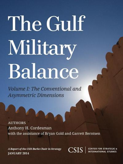 The Gulf Military Balance, Volume I: The Conventional and Asymmetric Dimensions
