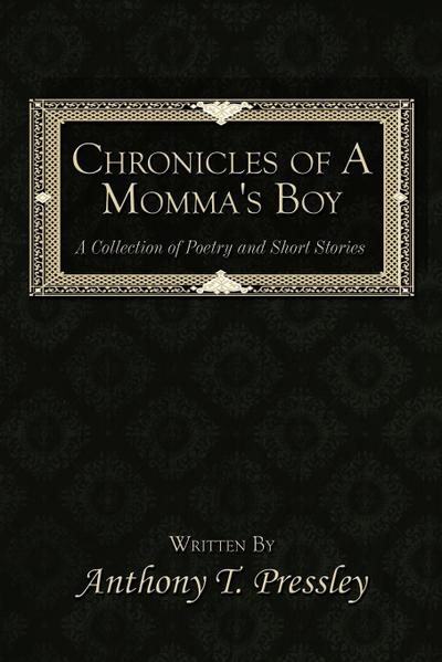 Chronicles of a Momma's Boy: A Collection of Poetry and Short Stories