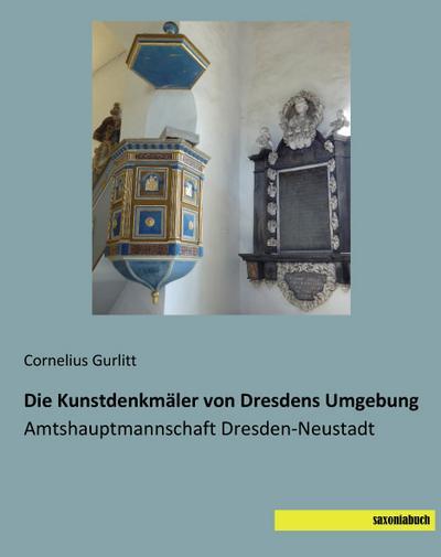 Die Kunstdenkmaeler von Dresdens Umgebung: Amtshauptmannschaft Dresden-Neustadt