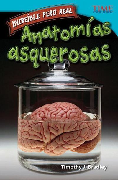 Increible Pero Real: Anatomia Gruesa (Strange But True: Gross Anatomy) (Spanish Version) (Advanced Plus)