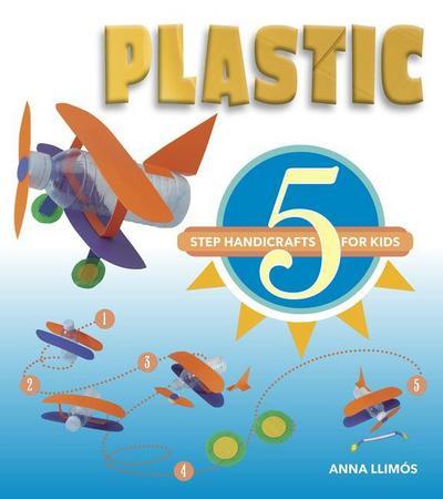 Plastic: 5-Step Handicrafts for Kids