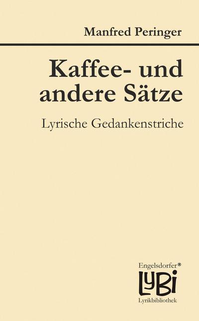 Kaffee- und andere Sätze: Lyrische Gedankenstriche (Engelsdorfer Lyrikbibliothek®)