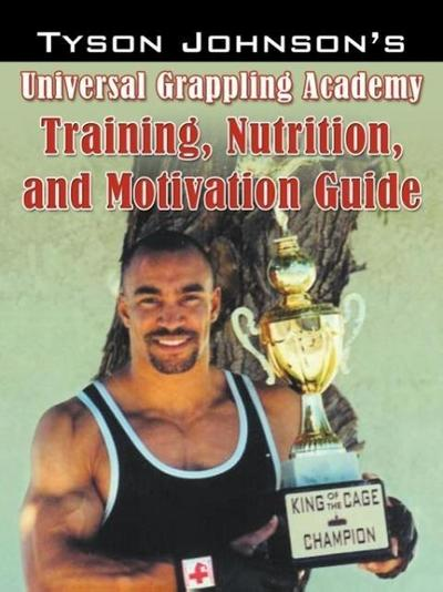 Tyson Johnson's Universal Grappling Academy: Training, Nutrition, and Motivation Guide