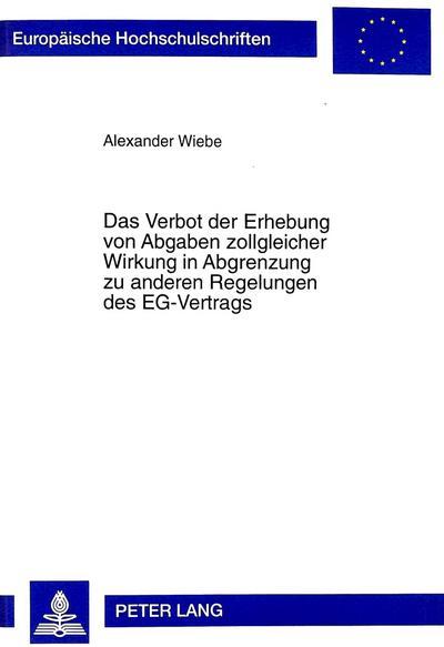 Das Verbot der Erhebung von Abgaben zollgleicher Wirkung in Abgrenzung zu anderen Regelungen des EG-Vertrags