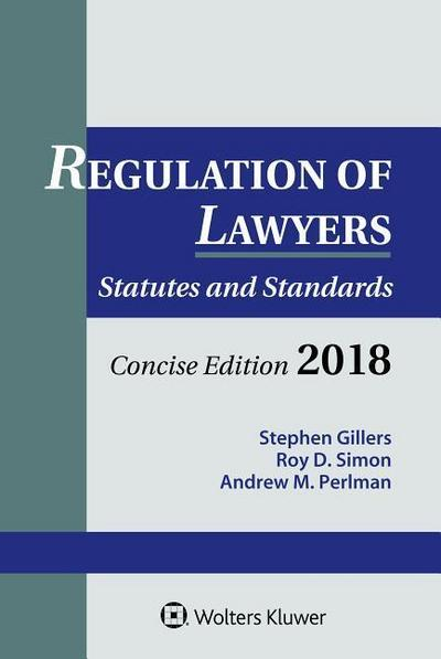 Regulation of Lawyers: Statutes and Standards, Concise Edition, 2018 Supplement