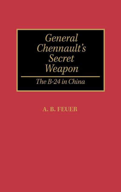 General Chennault's Secret Weapon: The B-24 in China