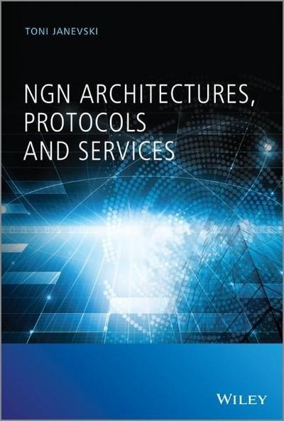 NGN Architectures, Protocols and Services