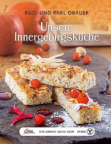 Das große kleine Buch: Unsere Innergebirgsküche Rudi Obauer