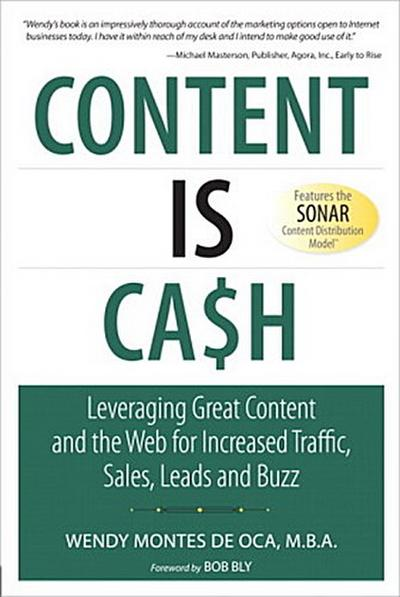 Content is Cash: Leveraging Great Content and the Web for Increased Traffic, ...