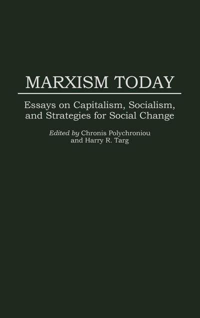 Marxism Today: Essays on Capitalism, Socialism, and Strategies for Social Change (Foundations of Social Inquiry)