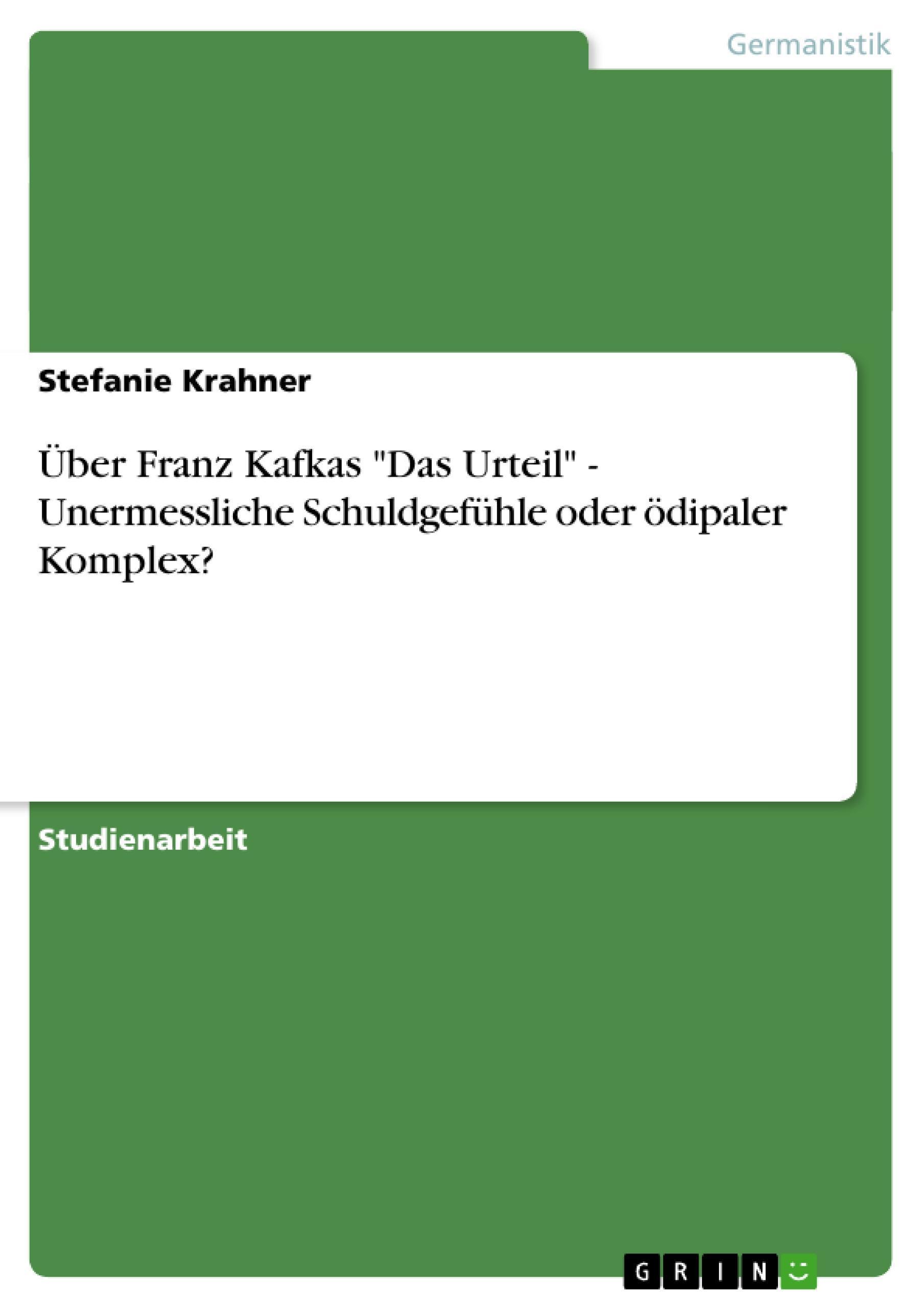 """Über Franz Kafkas """"""""Das Urteil"""""""" - Unermessliche Schuldgefühle oder ödipale ..."""