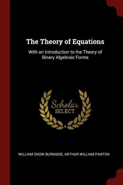 The Theory of Equations: With an Introduction to the Theory of Binary Algebraic Forms