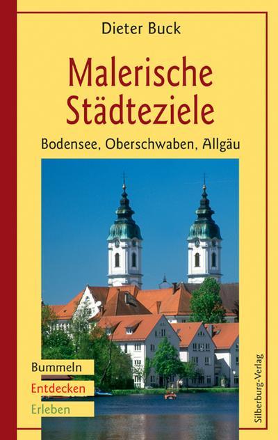 Malerische Städteziele Bodensee, Oberschwaben, Allgäu; Bummeln, Entdecken, Erleben; Deutsch; 99 Farbfotos und Karten